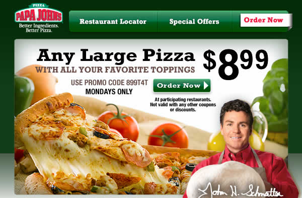 Save Big with Papa John's MONDAY MANIA. Mondays Only - Large Pizza with all your favorite toppings for $8.99! Use Promo Code 899T4T. CLICK HERE TO ORDER NOW.