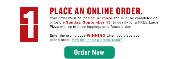 Step 1: Place an online order of $15 or more using promo code: WINNING